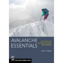 Avalanche Essentials: A Step-by-Step System For Safety & Survival by Bruce Tremper, 9781594857171