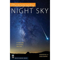 Photography: Night Sky: A Field Guide for Shooting After Dark by Jennifer Wu, 9781594858383