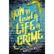 How to Lead a Life of Crime by Kirsten Miller, 9781595146496