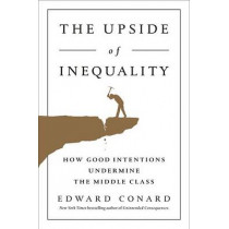 The Upside Of Inequality by Edward Conard, 9781595231239