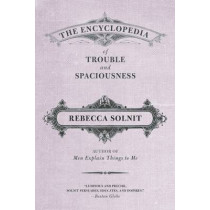 The Encyclopedia of Trouble and Spaciousness by Rebecca Solnit, 9781595347534