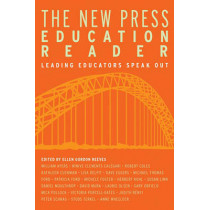 The New Press Education Reader: Leading Educators Speak Out by Ellen Gordon Reeves, 9781595581105