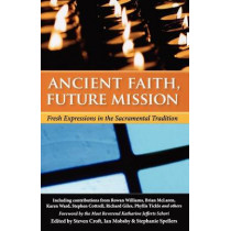 Ancient Faith, Future Mission: Fresh Expressions in the Sacramental Tradition by Stephanie Spellers, 9781596271241