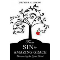 From Sin to Amazing Grace: Discovering the Queer Christ by Patrick S. Cheng, 9781596272385