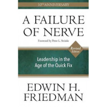 A Failure of Nerve, Revised Edition: Leadership in the Age of the Quick Fix by Edwin H Friedman, 9781596272798
