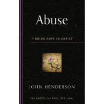 Abuse: Finding Hope in Christ by John Henderson, 9781596384170