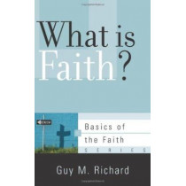 What Is Faith? by Guy Richard, 9781596384309