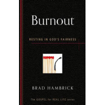 Burnout: Resting in God's Fairness by Brad Hambrick, 9781596386624