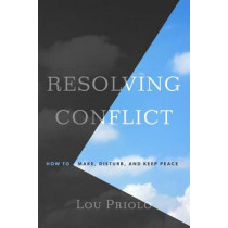 Resolving Conflict: How to Make, Disturb, and Keep Peace by Lou Priolo, 9781596389090