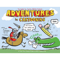 Adventures in Cartooning: How to Turn Your Doodles into Comics by Alexis Frederick-Frost, 9781596433694
