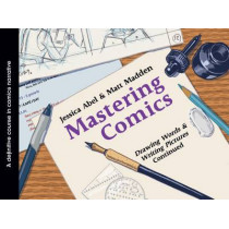 Mastering Comics: Drawing Words & Writing Pictures, Continued by Jessica Abel, 9781596436176