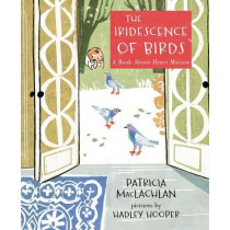 The Iridescence of Birds by Patricia MacLachlan, 9781596439481