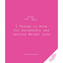 5 Things to Know for Successful and Lasting Weight Loss by Fran Divecchio, 9781596525580