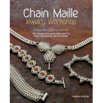 Chain Maille Jewelry Workshop: Techniques and Projects for Weaving with Wire by Karen Karon, 9781596686458