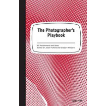 The Photographer's Playbook: 307 Assignments and Ideas by Jason Fulford, 9781597112475