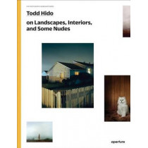 Todd Hido on Landscapes, Interiors, and the Nude by Todd Hido, 9781597112970