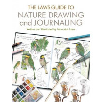The Laws Guide to Nature Drawing and Journaling by John Muir Laws, 9781597143158