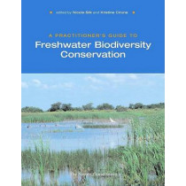 A Practitioner's Guide to Freshwater Biodiversity Conservation by Nicole Silk, 9781597260442
