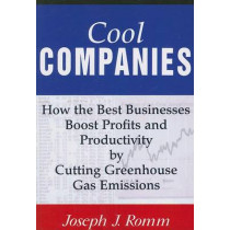Cool Companies: How the Best Businesses Boost Profits and Productivity by Cutting Greenhouse-Gas Emissions by Joseph J. Romm, 9781597261166
