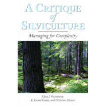 A Critique of Silviculture: Managing for Complexity by Klaus J. Puettmann, 9781597261463