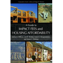 A Guide to Impact Fees and Housing Affordability by Arthur C. Nelson, 9781597264143