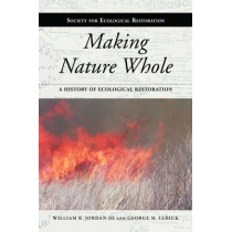 Making Nature Whole: A History of Ecological Restoration by William R. Jordan, 9781597265133