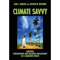 Climate Savvy: Adapting Conservation and Resource Management to a Changing World by Lara J. Hansen, 9781597266864
