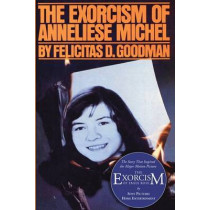 The Exorcism of Anneliese Michel by Dr Felicitas D Goodman, 9781597524322