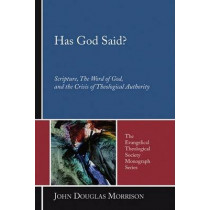 Has God Said?: Scripture, the Word of God, and the Crisis of Theological Authority by John Douglas Morrison, 9781597525817