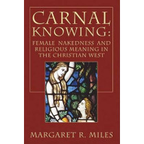 Carnal Knowing by Margaret R Miles, 9781597529013
