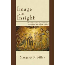 Image as Insight: Visual Understanding in Western Christianity and Secular Culture by Margaret R Miles, 9781597529020