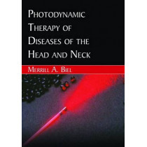 Photodynamic Therapy of Diseases of the Head and Neck by Merrill A Biel, 9781597560801