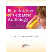 Foundations of Pediatric Audiology by Fred H. Bess, 9781597561082