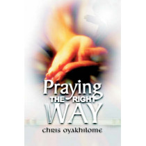 Praying the Right Way by Chris Oyakhilome, 9781597813334