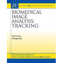 Biomedical Image Analysis: Tracking by Scott T. Acton, 9781598290189
