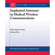 Implanted Antennas in Medical Wireless Communications by Yahya Rahmat-Samii, 9781598290547