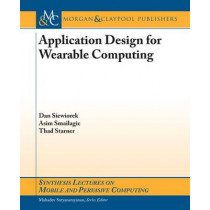 Application Design for Wearable Computing by Dan Siewiorek, 9781598291209