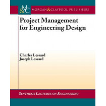 Project Management for Engineering Design by Charles Lessard, 9781598291742