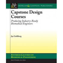 Capstone Design Courses: Producing Industry-Ready Biomedical Engineers by Jay R. Goldberg, 9781598292923