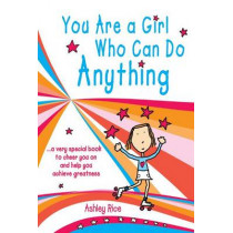 You Are a Girl Who Can Do Anything: A Very Special Book to Cheer You on and Help You Achieve Greatness by Ashley Rice, 9781598427608