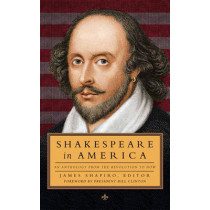 Shakespeare In America: An Anthology from the Revolution to Now by James Shapiro, 9781598534627