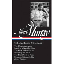 Albert Murray: Collected Essays & Memoirs (Loa #284): The Omni-Americans / South to a Very Old Place / The Hero and the Blues / Stomping the Blues / The Blue Devils of NADA / Other Writings by Albert Murray, 9781598535037