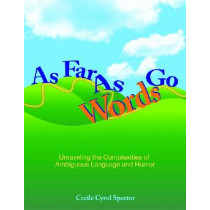 As Far as Words Go: Activities for Understanding Ambiguous Language and Humor by Cecile Cyrul Spector, 9781598570564