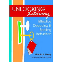 Unlocking Literacy: Effective Decoding and Spelling Instruction by Marcia K. Henry, 9781598570748