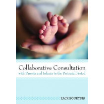Collaborative Consultation with Parents and Infants in the Perinatal Period by Zack Boukydis, 9781598570786