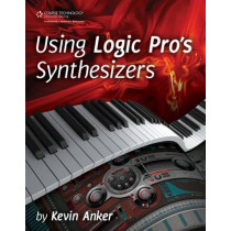 Using Logic Pro's Synthesizers by Kevin Anker, 9781598639483