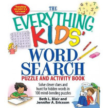 The Everything Kids' Word Search Puzzle and Activity Book: Solve clever clues and hunt for  hidden words in 100 mind-bending puzzles by Beth L. Blair, 9781598695458