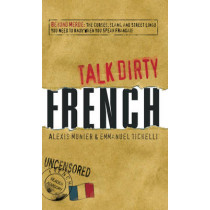 Talk Dirty French: Beyond Merde:  The curses, slang, and street lingo you need to Know when you speak francais by Alexis Munier, 9781598696653