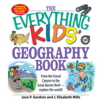 The Everything Kids' Geography Book: From the Grand Canyon to the Great Barrier Reef - explore the world! by Jane P. Gardner, 9781598696837