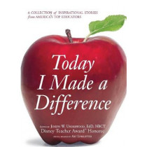 Today I Made a Difference: A Collection of Inspirational Stories from America's Top Educators by Joseph W. Underwood, 9781598698343